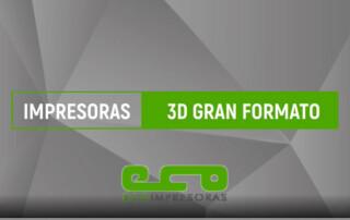 ecoimpresoras Descubre las impresoras 3D de gran formato